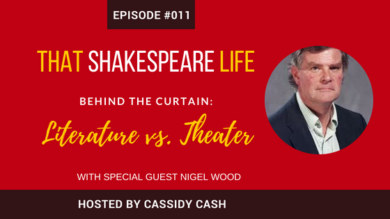 Episode #011: Literature Versus Theater | An Interview About Shakespeare With Nigel Wood
