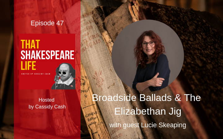 Episode 47: Broadside Ballads & The Elizabethan Jig with Lucie Skeaping