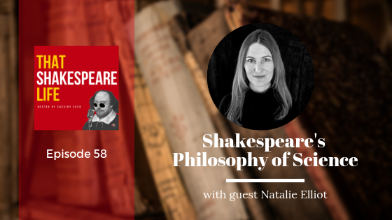 Episode 58: Natalie Elliot and Shakespeare's Philosophy of Science