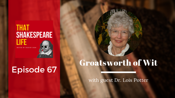 Episode 67: Groatsworth of Wit with Dr. Lois Potter