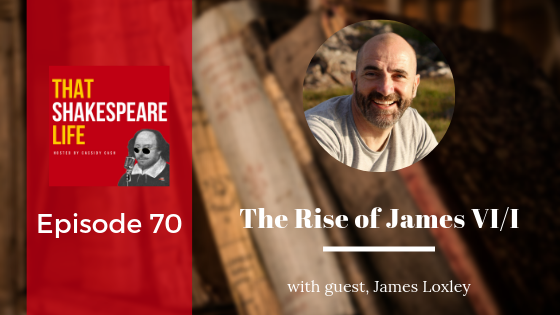 NEW EPISODE: Interview with James Loxley on the Rise of James VI/I