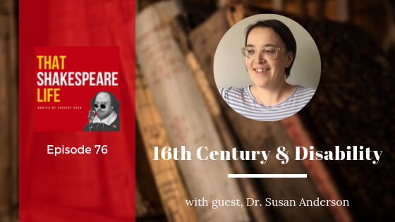 Ep 76: Susan Anderson on Disability in Shakespeare's England