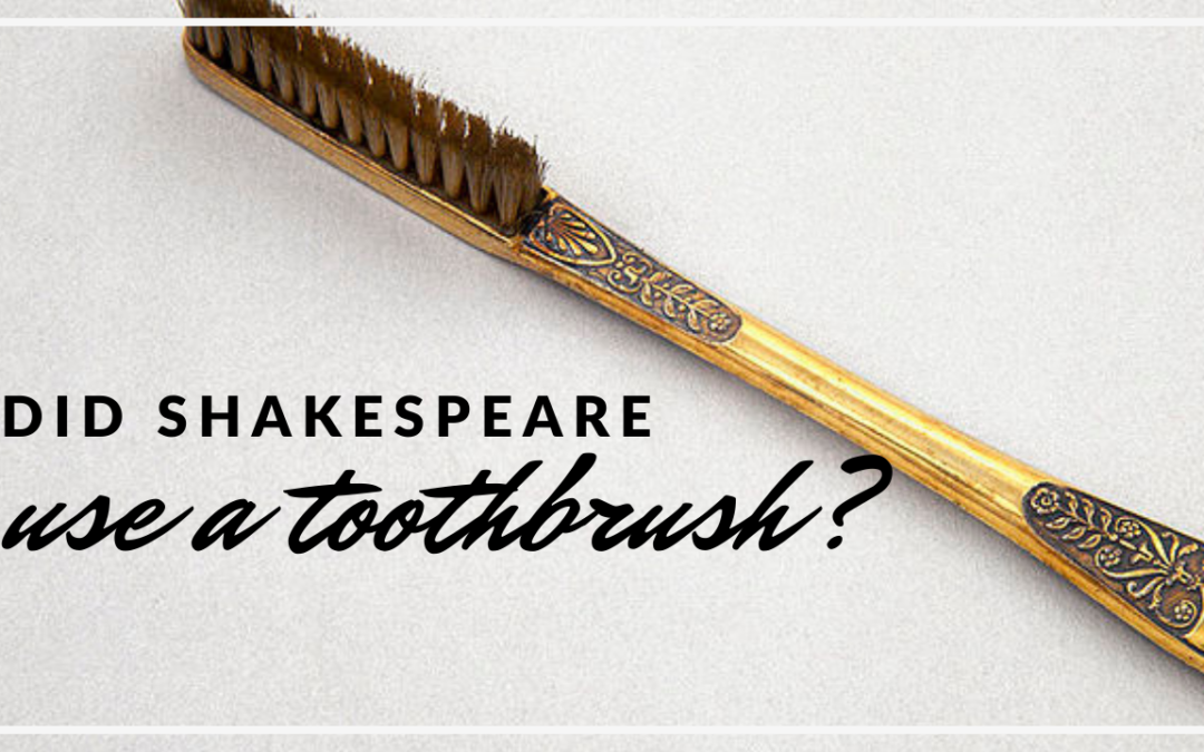 Did Shakespeare Use A Toothbrush?