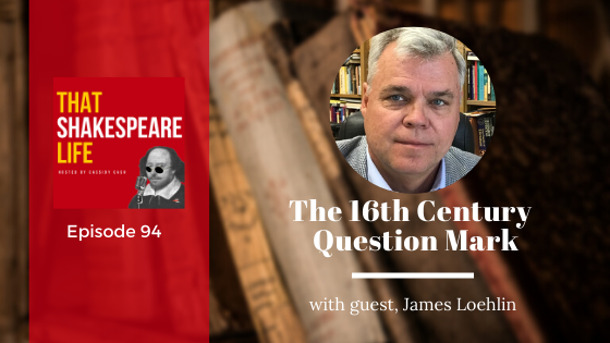 Ep 94: 16th Century Question Marks with James Loehlin