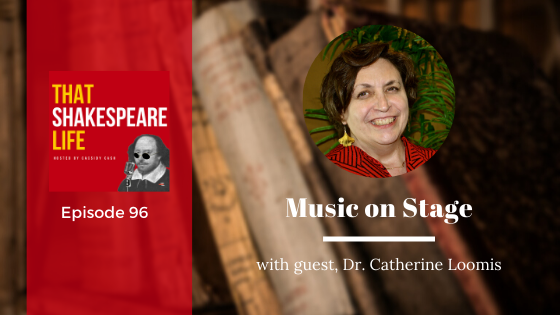 Ep 96: Catherine Loomis and Music on Shakespeare's Stage