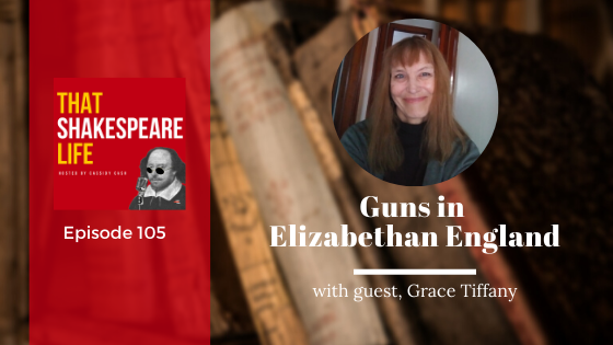 Ep 105: Guns in Elizabethan England with Grace Tiffany