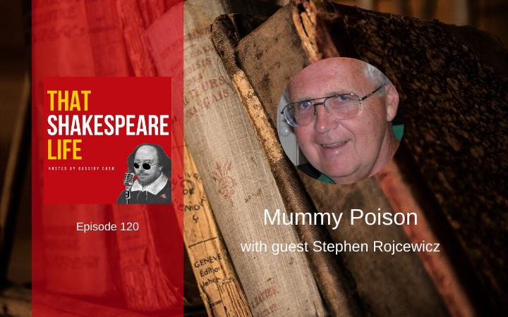 Ep 120: Mummy Poison with Steve Rojcewicz